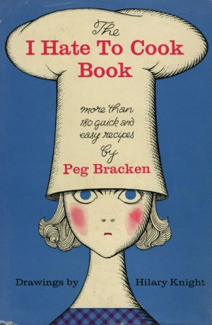 The I Hate To Cook Book By Peg Bracken